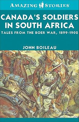 Canada's Soldiers in South Africa: Tales from the Boer War, 1899-1902 9781552777251