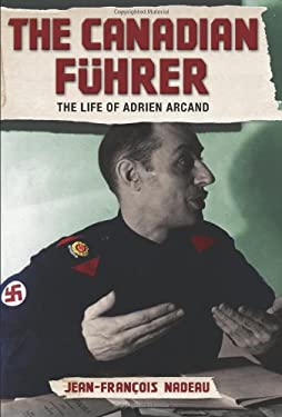The Canadian Fuhrer: The Life of Adrien Arcand 9781552779040