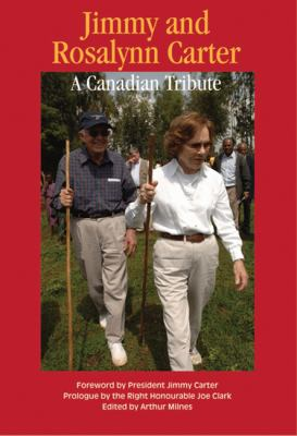 Jimmy and Rosalynn Carter: A Canadian Tribute 9781553393009