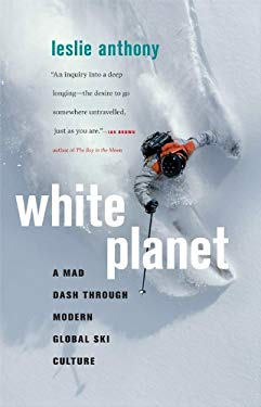 White Planet: A Mad Dash Through Modern Global Ski Culture 9781553654797