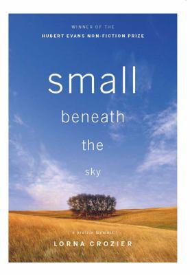 Small Beneath the Sky: A Prairie Memoir 9781553655770