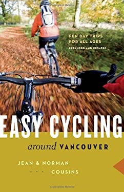 Easy Cycling Around Vancouver: Fun Day Trips for All Ages 9781553655824
