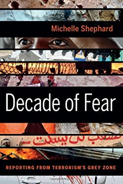 Decade of Fear: Reporting from Terrorism's Grey Zone 9781553656586