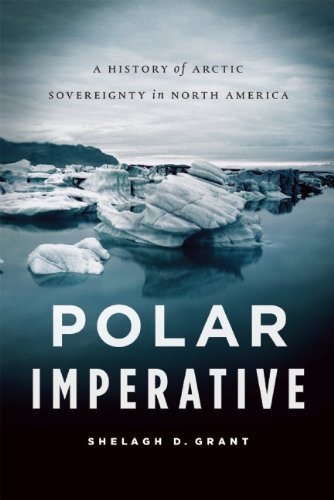 Polar Imperative: A History of Arctic Sovereignty in North America 9781553658061