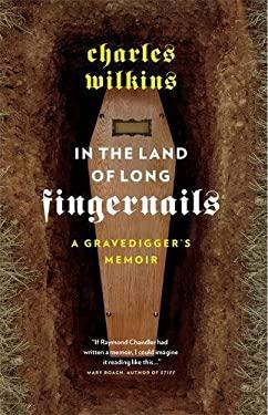 In the Land of Long Fingernails: A Gravedigger's Memoir 9781553658436