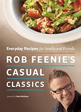 Rob Feenie's Casual Classics: Everyday Recipes for Family and Friends 9781553658733