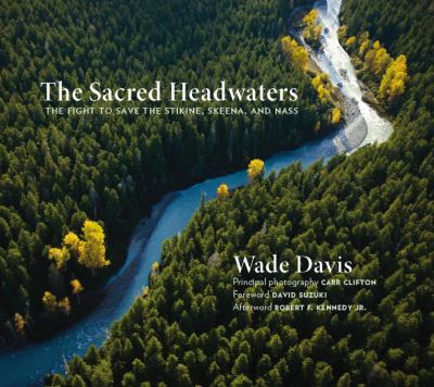 The Sacred Headwaters: The Fight to Save the Stikine, Skeena, and Nass 9781553658801
