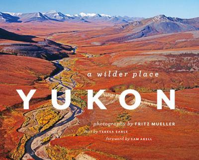 Yukon: A Wilder Place 9781553659457