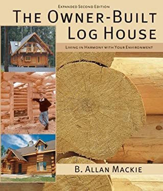 The Owner-Built Log House: Living in Harmony with Your Environment 9781554077908