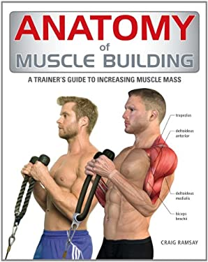 Anatomy of Muscle Building: A Trainer's Guide to Increasing Muscle Mass 9781554078165