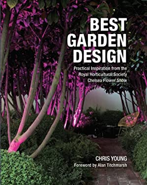 Best Garden Design: Practical Inspiration from the RHS Chelsea Flower Show 9781554079940