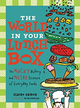 World in Your Lunch Box : The Wacky History and Weird Science of Everyday Foods
