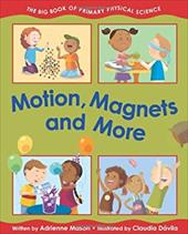 Motion, Magnets and More: The Big Book of Primary Physical Science 14074265