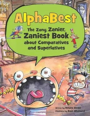 AlphaBest: The Zany, Zanier, Zaniest Book about Comparatives and Superlatives 9781554537150