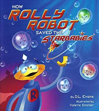 How Rolly Robot Saved the Starbabies 9781554552016