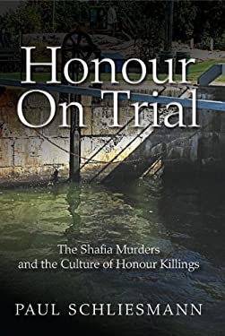 Honour on Trial: The Shafia Murders and the Culture of Honour Killings 9781554552788