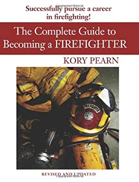 The Complete Guide to Becoming a Firefighter 9781554554362