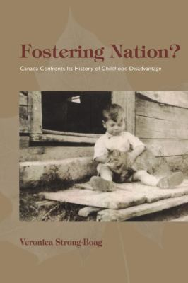 Fostering Nation?: Canada Confronts Its History of Childhood Disadvantage 9781554582549