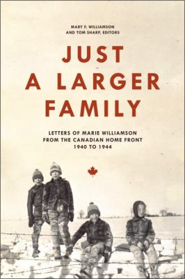 Just a Larger Family: Letters of Marie Williamson from the Canadian Home Front, 1940-1944 9781554582662