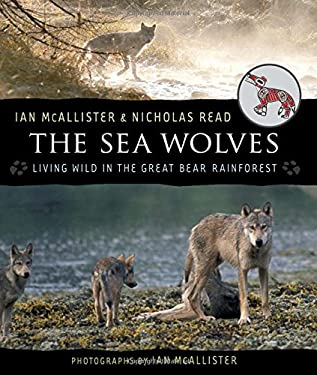The Sea Wolves: Living Wild in the Great Bear Rainforest 9781554692064