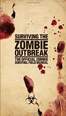 Surviving the Zombie Outbreak: The Official Zombie Survival Field Manual 9781554841684