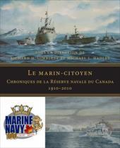 Le Marin-Citoyen: Chroniques de La Reserve Navale Du Canada 1910-2010 - Michael L., Hadley / Gimblett, Richard H. / Hadley, Michael L.