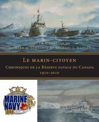 Le Marin-Citoyen: Chroniques de La Reserve Navale Du Canada 1910-2010 9781554888764