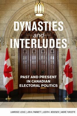 Dynasties and Interludes: Past and Present in Canadian Electoral Politics 9781554888863
