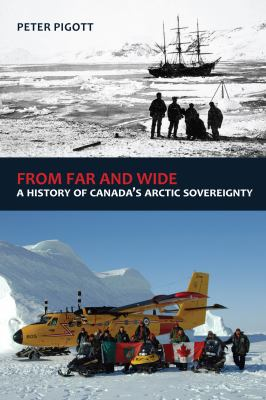 From Far and Wide: A Complete History of Canada's Arctic Sovereignty 9781554889877