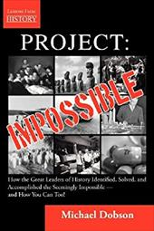 Project Impossible: How the Great Leaders of History Identified, Solved and Accomplished the Seemingly Impossible - and How You Ca 20728596