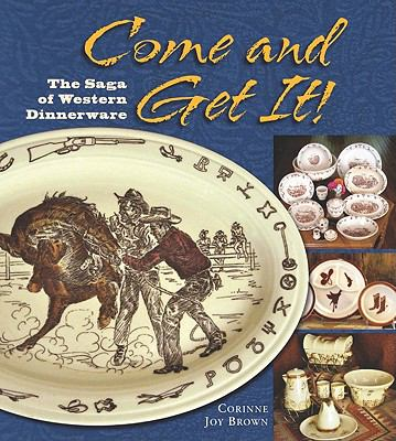Come and Get It!: The Saga of Western Dinnerware 9781555664398