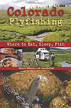 Colorado Flyfishing: Where to Eat, Sleep, Fish 9781555664428
