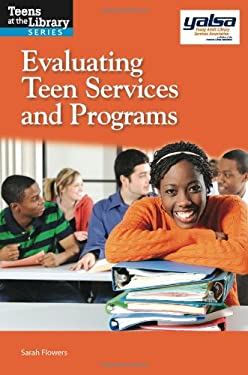 Evaluating Teen Services and Programs: A Yalsa Guide 9781555707934