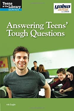 Answering Teens' Tough Questions: A Yalsa Guide 9781555707941