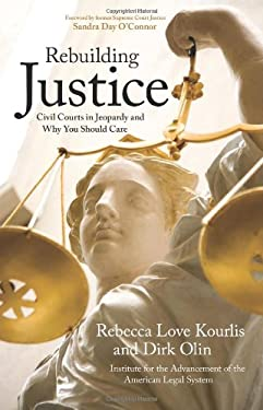 Rebuilding Justice: Civil Courts in Jeopardy and Why You Should Care 9781555915384