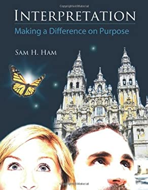 Interpretation: A Practical Guide for Making a Difference on Purpose