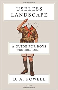 Useless Landscape, or a Guide for Boys 9781555976057