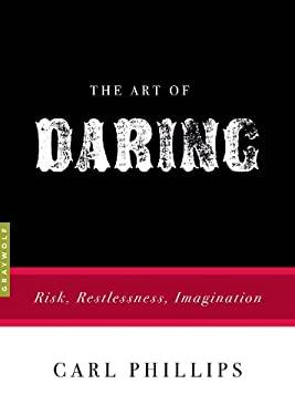 The Art of Daring: Risk, Restlessness, Imagination