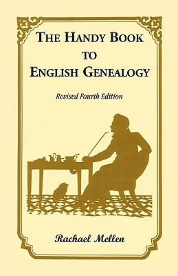 The Handy Book to English Genealogy, Revised Fourth Edition 9781556133596