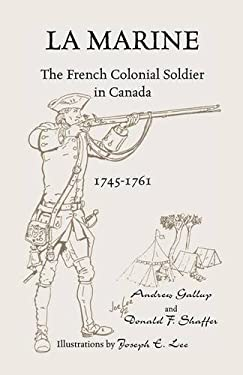 La Marine: The French Colonial Soldier in Canada, 1745-1761 9781556137112