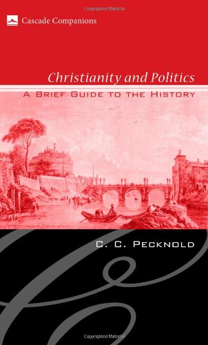 Christianity and Politics: A Brief Guide to the History 9781556352423