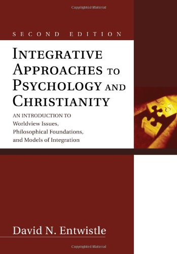 Integrative Approaches to Psychology and Christianity: An Introduction to Worldview Issues, Philosophical Foundations, and Models of Integration 9781556359446