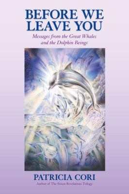 Before We Leave You: Messages from the Great Whales and the Dolphin Beings 9781556438943