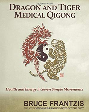Dragon and Tiger Medical Qigong: Health and Energy in Seven Simple Movements 9781556439216
