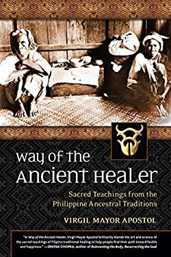 Way of the Ancient Healer: Sacred Teachings from the Philippine Ancestral Traditions 9781556439414