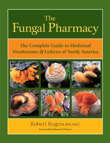 The Fungal Pharmacy: The Complete Guide to Medicinal Mushrooms & Lichens of North America 9781556439537