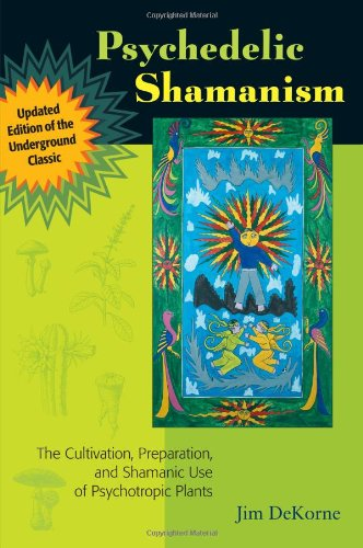 Psychedelic Shamanism: The Cultivation, Preparation, and Shamanic Use of Psychotropic Plants 9781556439995