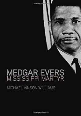 Medgar Evers: Mississippi Martyr 9781557289735