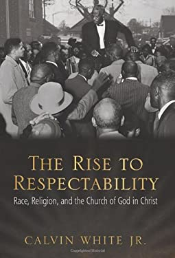 The Rise to Respectability: Race, Religion, and the Church of God in Christ 9781557289773