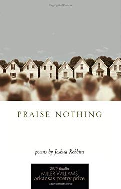 Praise Nothing: Poems 9781557289971